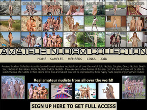 Amateur Nudism Collection is a site devoted to real amateur nudists from all over the world! Solo Nudists, Couples, Group Nudists, Beach Sex, Nudists in the Nature, Public Nudists, Indoor Nudists - these are only a few themes of this site!